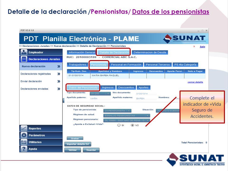 Detalle de la declaración /Pensionistas/ Datos de los pensionistas Complete el indicador de +Vida Seguro de Accidentes.