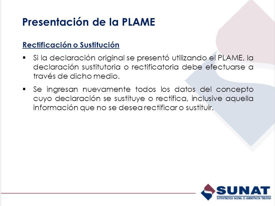 Presentación de la PLAME Rectificación o Sustitución Si la declaración original se presentó utilizando el PLAME, la declaración sustitutoria o rectificatoria debe efectuarse a través de dicho medio.
