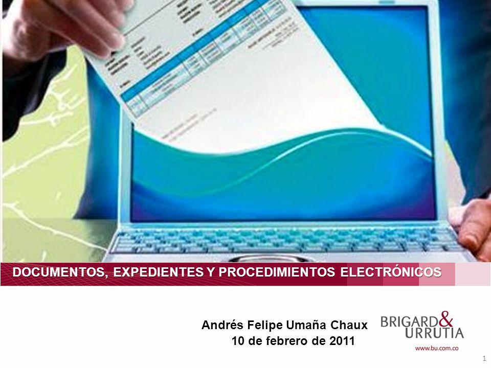 1 DOCUMENTOS, EXPEDIENTES Y PROCEDIMIENTOS ELECTRÓNICOS 10 de febrero de 2011 Andrés Felipe Umaña Chaux