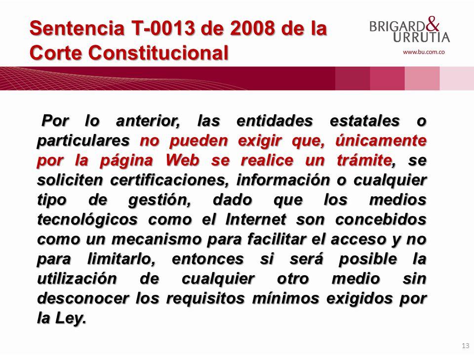 13 Por lo anterior, las entidades estatales o particulares no pueden exigir que, únicamente por la página Web se realice un trámite, se soliciten cert