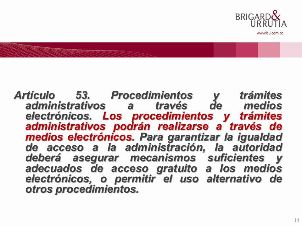 14 Artículo 53. Procedimientos y trámites administrativos a través de medios electrónicos. Los procedimientos y trámites administrativos podrán realiz