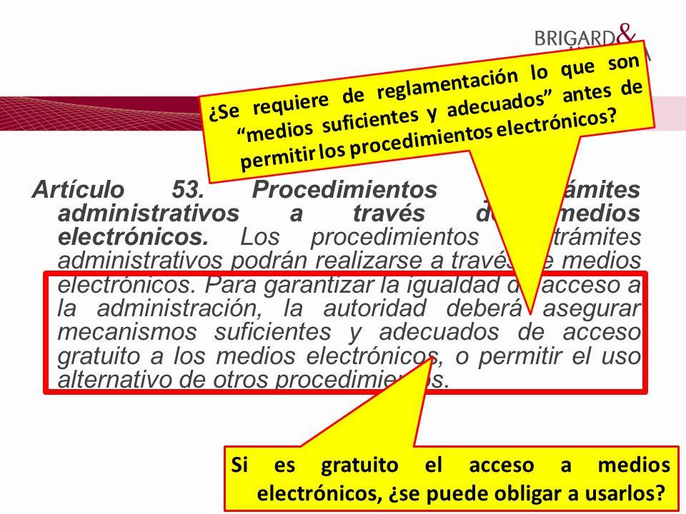 16 Artículo 53. Procedimientos y trámites administrativos a través de medios electrónicos. Los procedimientos y trámites administrativos podrán realiz