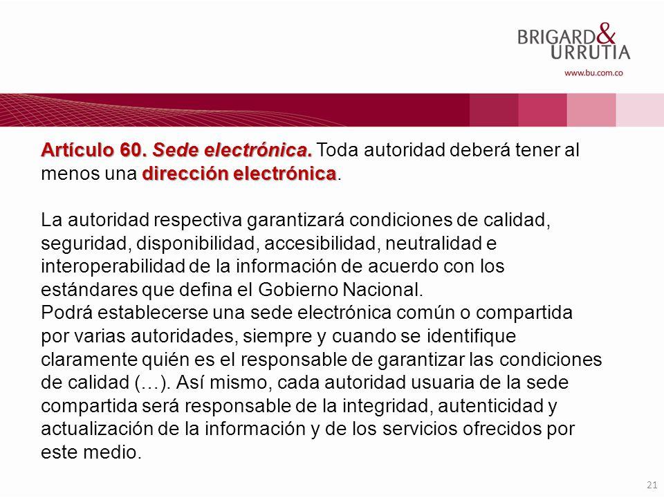 21 Artículo 60. Sede electrónica. dirección electrónica Artículo 60. Sede electrónica. Toda autoridad deberá tener al menos una dirección electrónica.