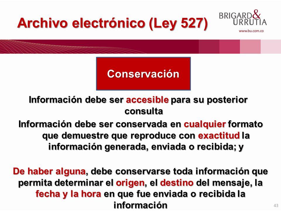 43 Archivo electrónico (Ley 527) Información debe ser accesible para su posterior consulta Conservación Información debe ser conservada en cualquier f