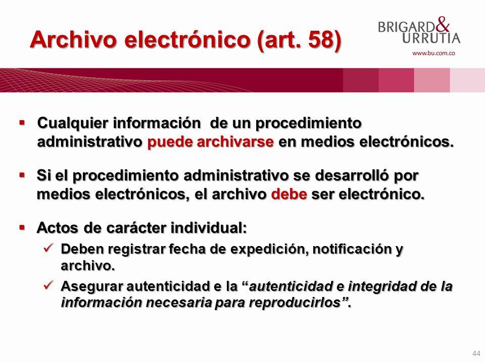 44 Archivo electrónico (art. 58) Cualquier información de un procedimiento administrativo puede archivarse en medios electrónicos. Cualquier informaci