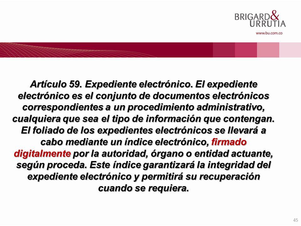 45 Artículo 59. Expediente electrónico. El expediente electrónico es el conjunto de documentos electrónicos correspondientes a un procedimiento admini