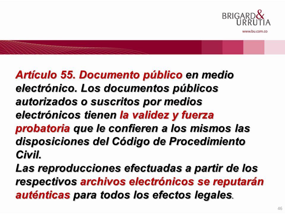 46 Artículo 55. Documento público en medio electrónico. Los documentos públicos autorizados o suscritos por medios electrónicos tienen la validez y fu
