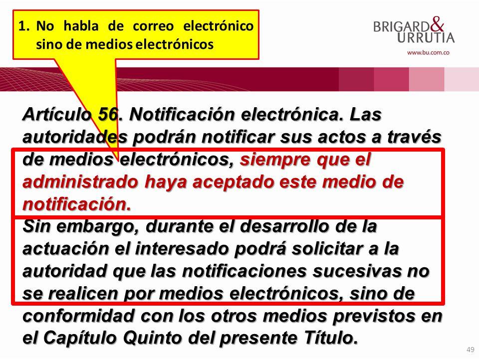 49 1.No habla de correo electrónico sino de medios electrónicos Artículo 56. Notificación electrónica. Las autoridades podrán notificar sus actos a tr