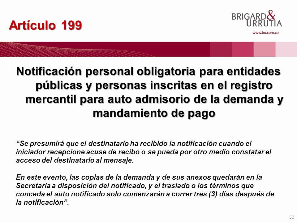 50 Artículo 199 Se presumirá que el destinatario ha recibido la notificación cuando el iniciador recepcione acuse de recibo o se pueda por otro medio