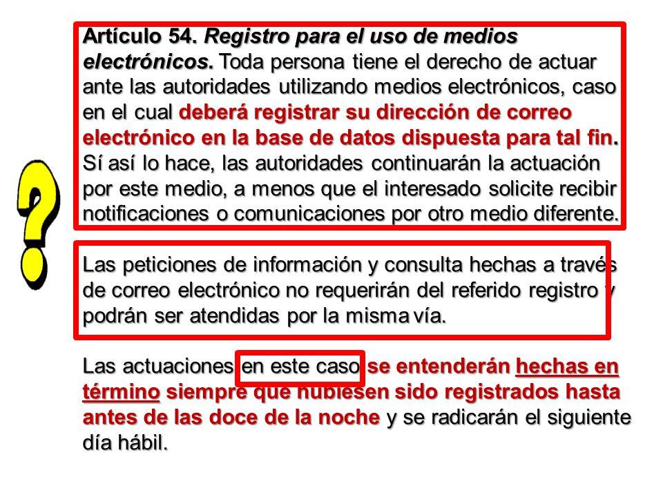 Artículo 54. Registro para el uso de medios electrónicos. Toda persona tiene el derecho de actuar ante las autoridades utilizando medios electrónicos,
