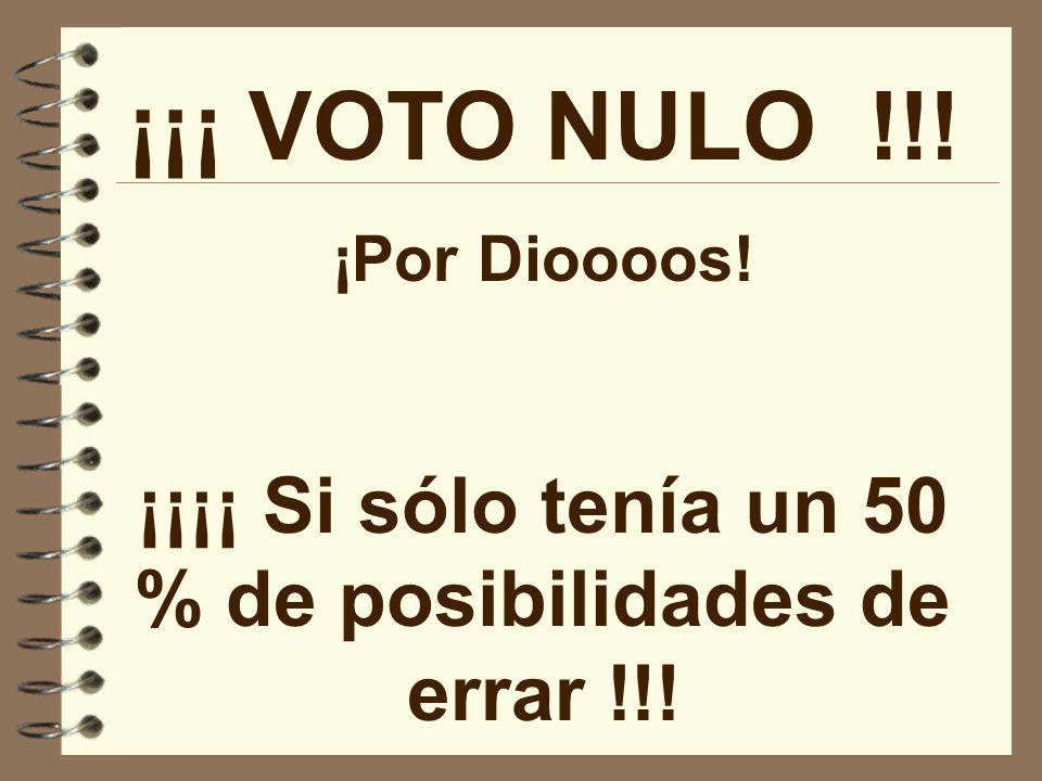 ¡¡¡ VOTO NULO !!! ¡Por Dioooos! ¡¡¡¡ Si sólo tenía un 50 % de posibilidades de errar !!!