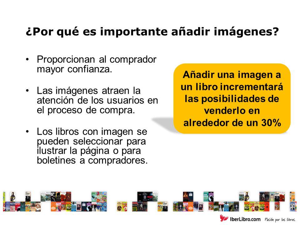 ¿Por qué es importante añadir imágenes? Proporcionan al comprador mayor confianza. Las imágenes atraen la atención de los usuarios en el proceso de co
