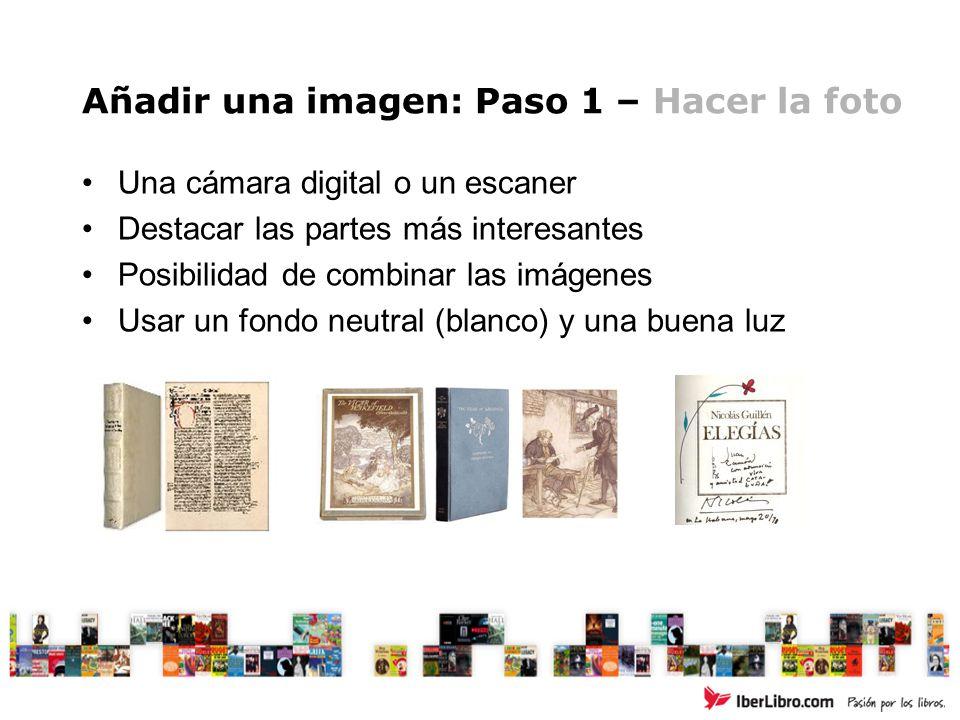 Añadir una imagen: Paso 1 – Hacer la foto Una cámara digital o un escaner Destacar las partes más interesantes Posibilidad de combinar las imágenes Us