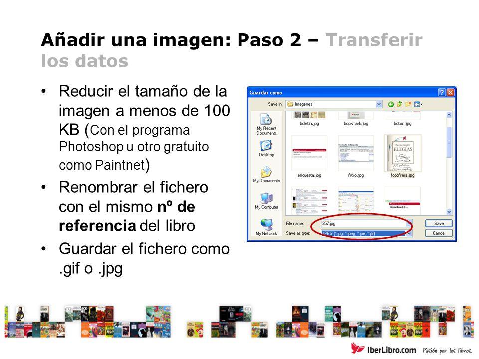 Añadir una imagen: Paso 2 – Transferir los datos Reducir el tamaño de la imagen a menos de 100 KB ( Con el programa Photoshop u otro gratuito como Pai