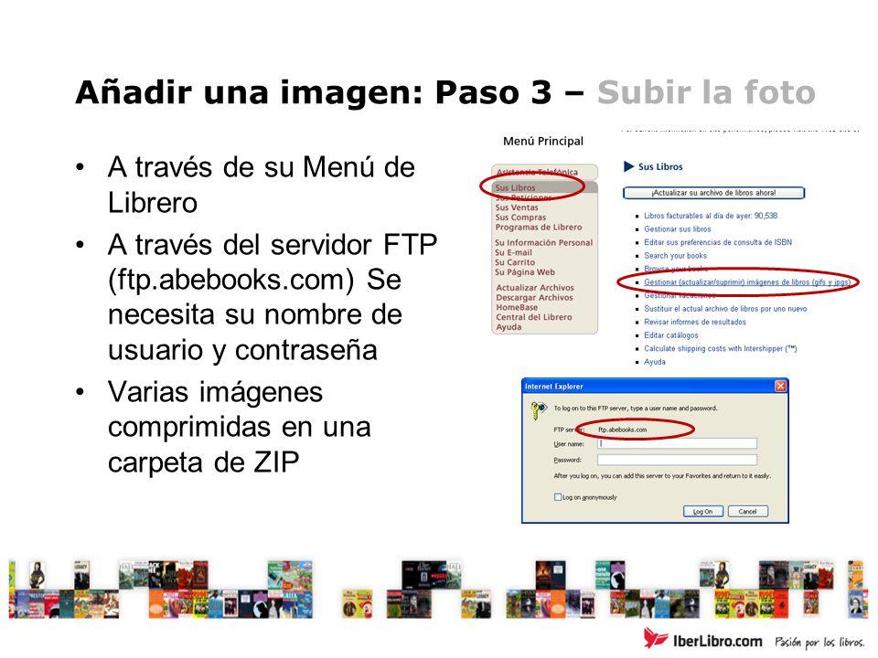 Añadir una imagen: Paso 3 – Subir la foto A través de su Menú de Librero A través del servidor FTP (ftp.abebooks.com) Se necesita su nombre de usuario
