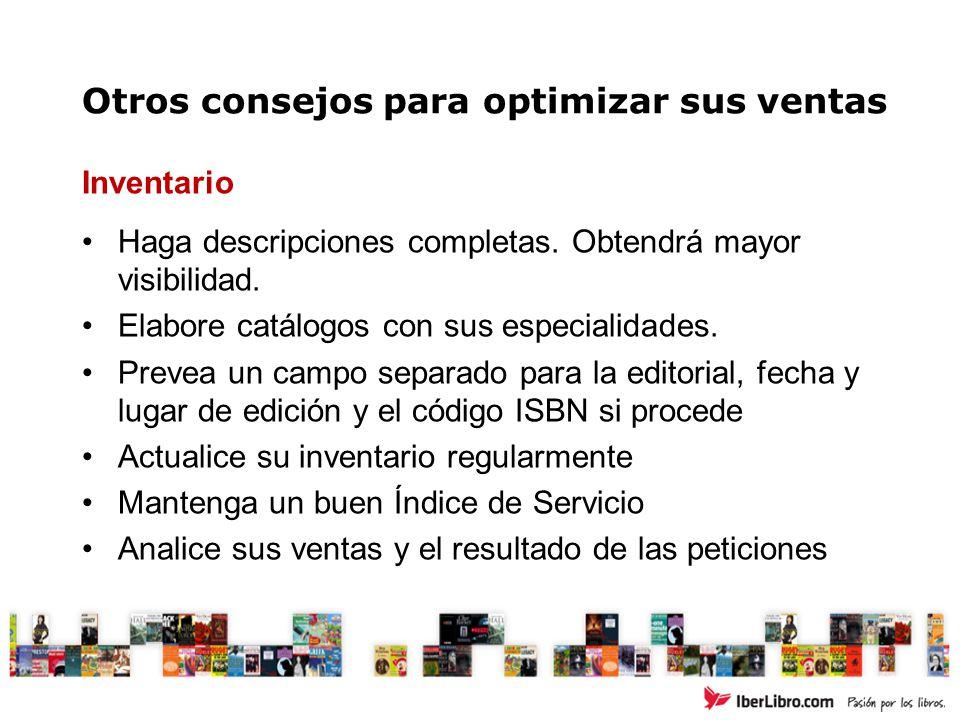 Otros consejos para optimizar sus ventas Inventario Haga descripciones completas. Obtendrá mayor visibilidad. Elabore catálogos con sus especialidades