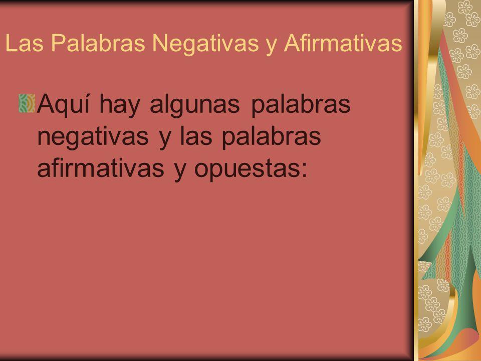 Las Palabras Negativas y Afirmativas Aquí hay algunas palabras negativas y las palabras afirmativas y opuestas: