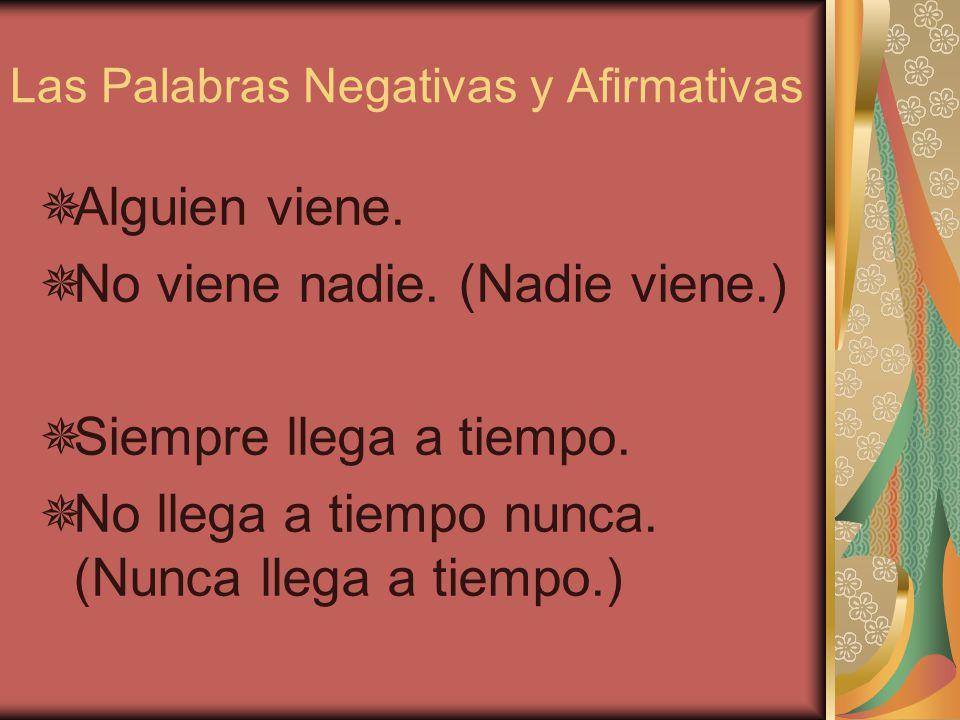 Las Palabras Negativas y Afirmativas Consideren las siguientes oraciones: Tengo algo. No tengo nada.