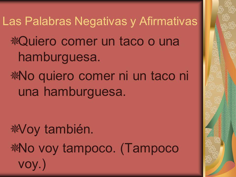 Las Palabras Negativas y Afirmativas Quiero comer un taco o una hamburguesa.