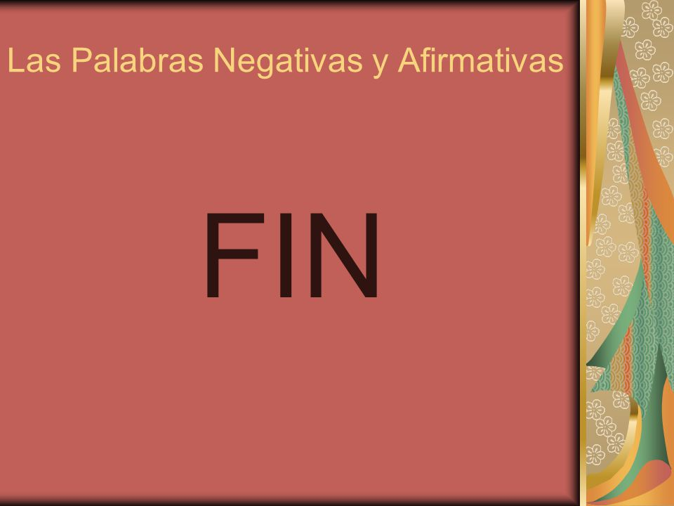 Las Palabras Negativas y Afirmativas Nota: La palabra «jamás» significa «nunca» pero con más énfasis. «Jamás voy a ir a Rusia.»