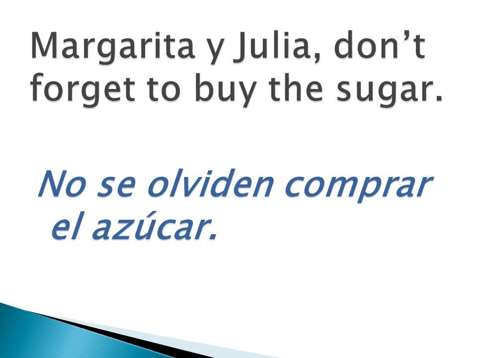 No se olviden comprar el azúcar.