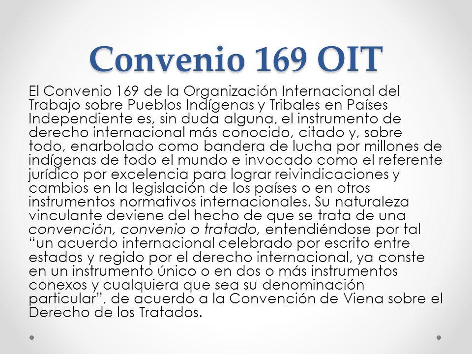 Convenio 169 OIT El Convenio 169 de la Organización Internacional del Trabajo sobre Pueblos Indígenas y Tribales en Países Independiente es, sin duda