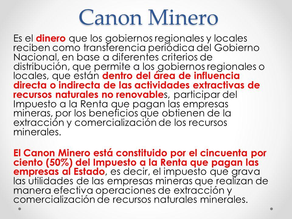 Canon Minero Es el dinero que los gobiernos regionales y locales reciben como transferencia periódica del Gobierno Nacional, en base a diferentes crit