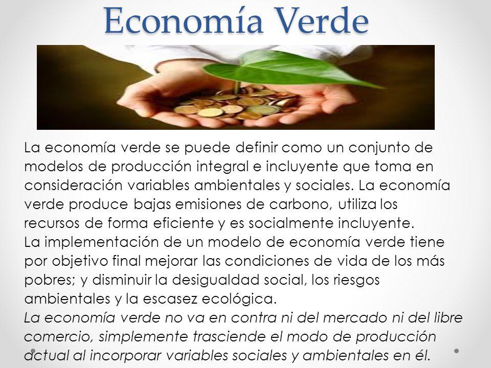 Economía Verde La economía verde se puede definir como un conjunto de modelos de producción integral e incluyente que toma en consideración variables ambientales y sociales.