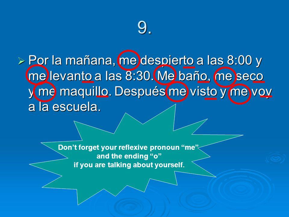 9. Por la mañana, me despierto a las 8:00 y me levanto a las 8:30.
