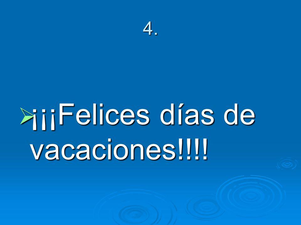4. ¡¡¡Felices días de vacaciones!!!! ¡¡¡Felices días de vacaciones!!!!