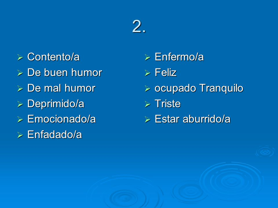 2. Contento/a Contento/a De buen humor De buen humor De mal humor De mal humor Deprimido/a Deprimido/a Emocionado/a Emocionado/a Enfadado/a Enfadado/a