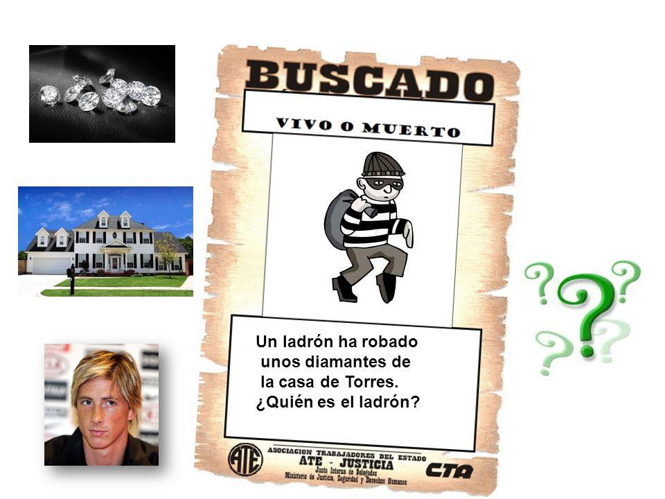 Un ladrón ha robado unos diamantes de la casa de Torres. ¿Quién es el ladrón?
