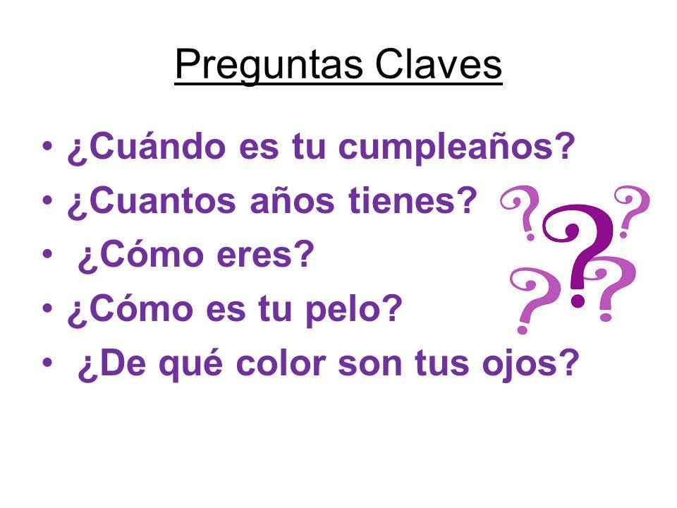 Preguntas Claves ¿Cuándo es tu cumpleaños? ¿Cuantos años tienes? ¿Cómo eres? ¿Cómo es tu pelo? ¿De qué color son tus ojos?