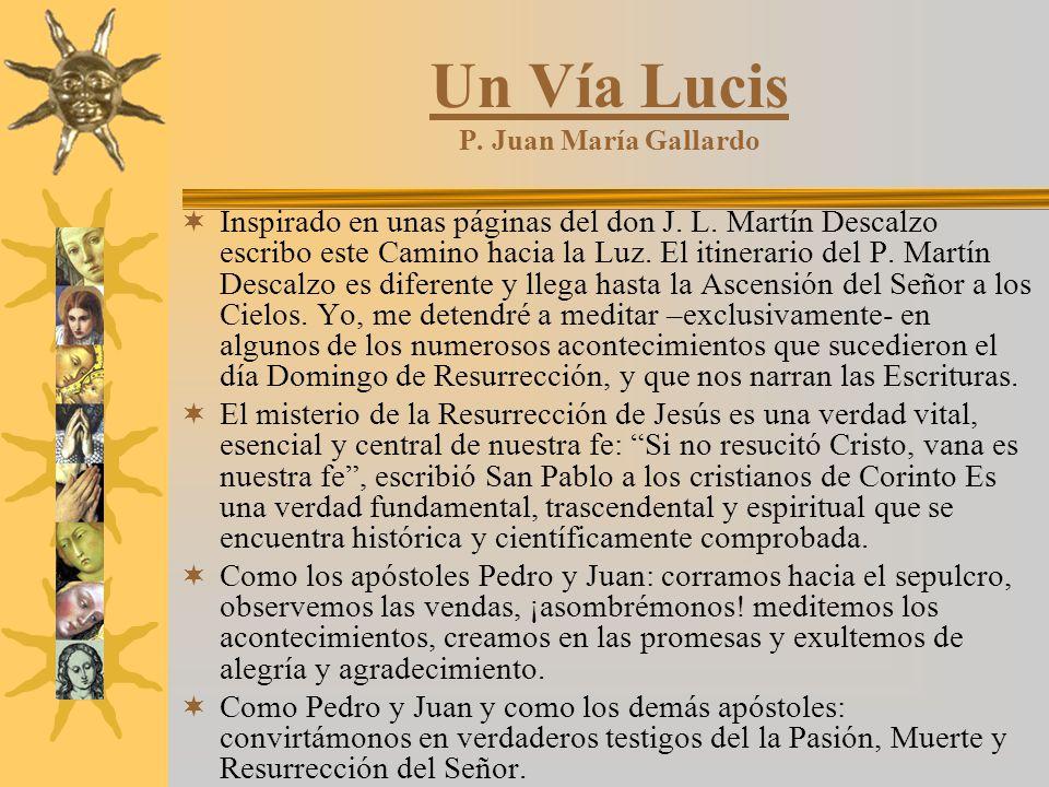 Un Vía Lucis P. Juan María Gallardo Inspirado en unas páginas del don J. L. Martín Descalzo escribo este Camino hacia la Luz. El itinerario del P. Mar
