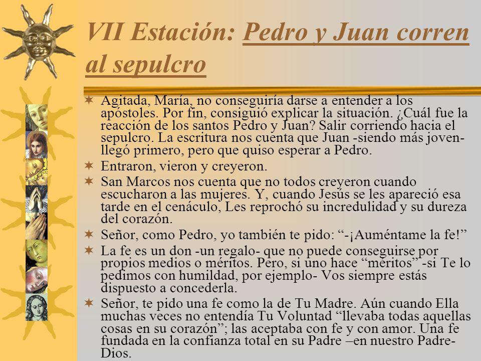 VII Estación: Pedro y Juan corren al sepulcro Agitada, María, no conseguiría darse a entender a los apóstoles. Por fin, consiguió explicar la situació