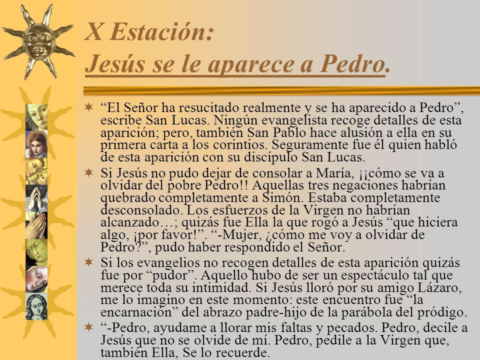 X Estación: Jesús se le aparece a Pedro. El Señor ha resucitado realmente y se ha aparecido a Pedro, escribe San Lucas. Ningún evangelista recoge deta