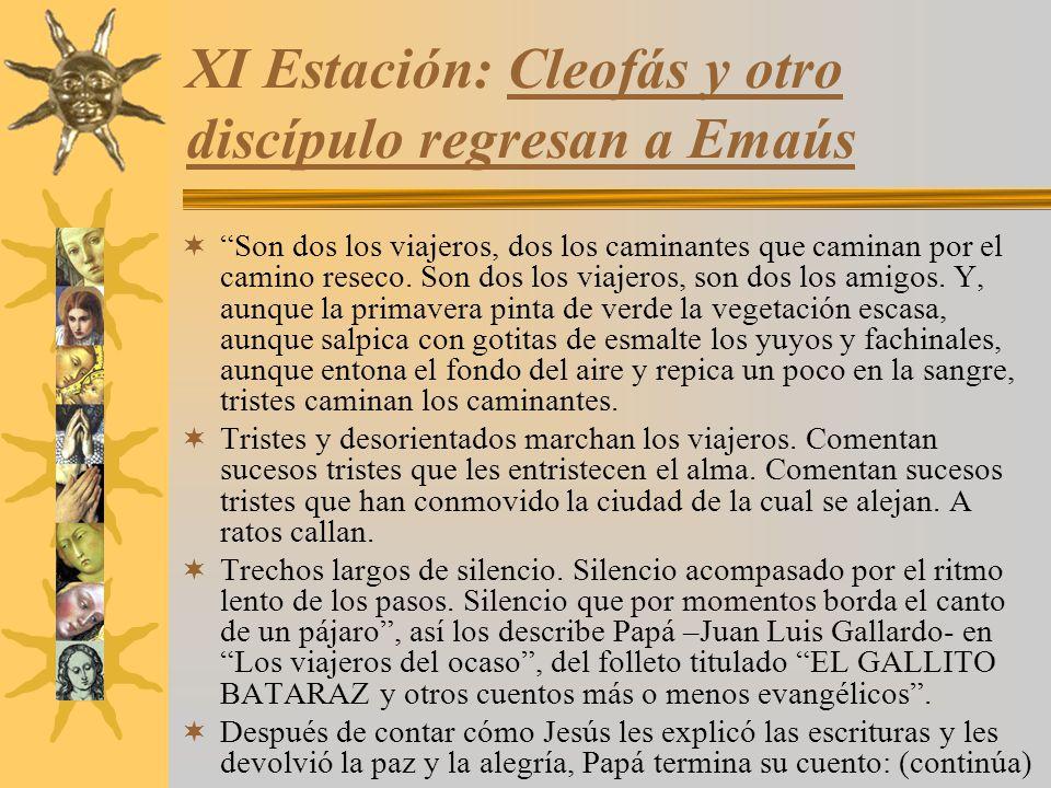 XI Estación: Cleofás y otro discípulo regresan a Emaús Son dos los viajeros, dos los caminantes que caminan por el camino reseco. Son dos los viajeros