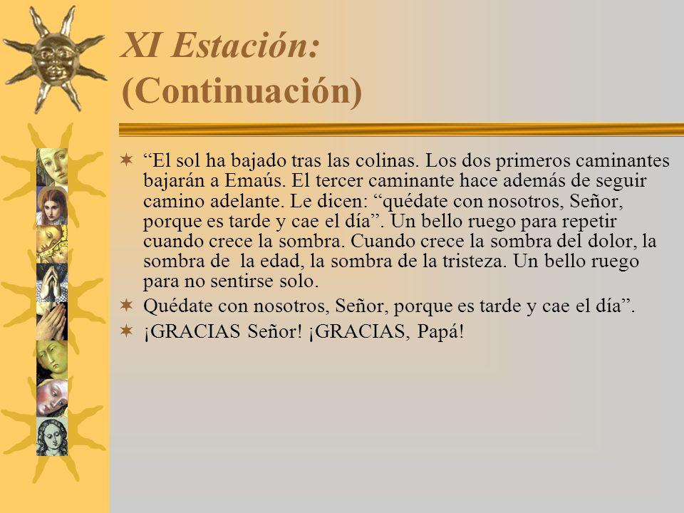 XI Estación: (Continuación) El sol ha bajado tras las colinas. Los dos primeros caminantes bajarán a Emaús. El tercer caminante hace además de seguir
