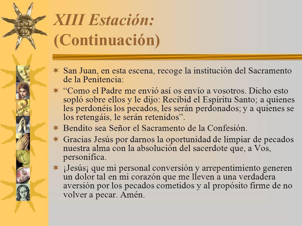 XIII Estación: (Continuación) San Juan, en esta escena, recoge la institución del Sacramento de la Penitencia: Como el Padre me envió así os envío a v