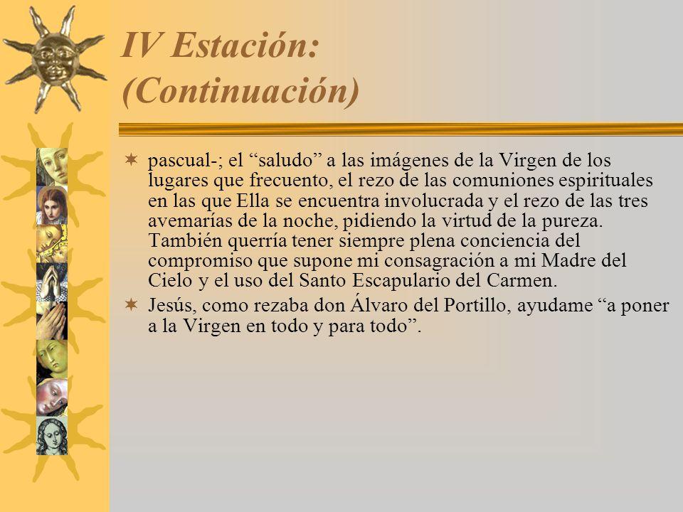 IV Estación: (Continuación) pascual-; el saludo a las imágenes de la Virgen de los lugares que frecuento, el rezo de las comuniones espirituales en la