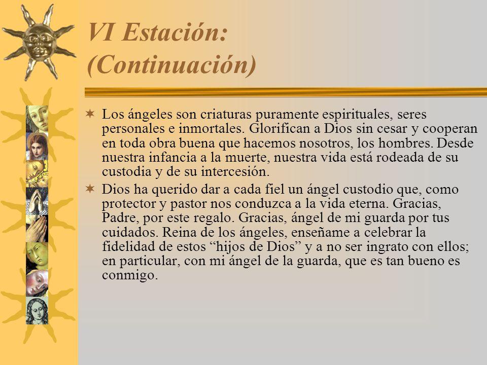 VI Estación: (Continuación) Los ángeles son criaturas puramente espirituales, seres personales e inmortales. Glorifican a Dios sin cesar y cooperan en