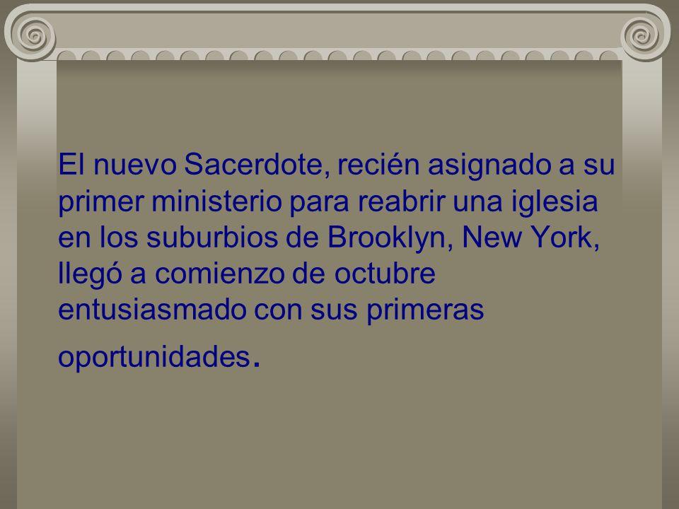 El nuevo Sacerdote, recién asignado a su primer ministerio para reabrir una iglesia en los suburbios de Brooklyn, New York, llegó a comienzo de octubr