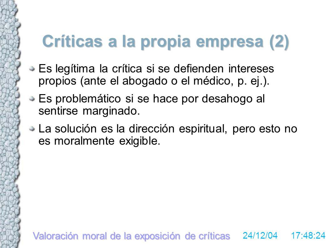 Valoración moral de la exposición de críticas 24/12/04 17:48:24 Críticas a la propia empresa (2) Es legítima la crítica si se defienden intereses propios (ante el abogado o el médico, p.