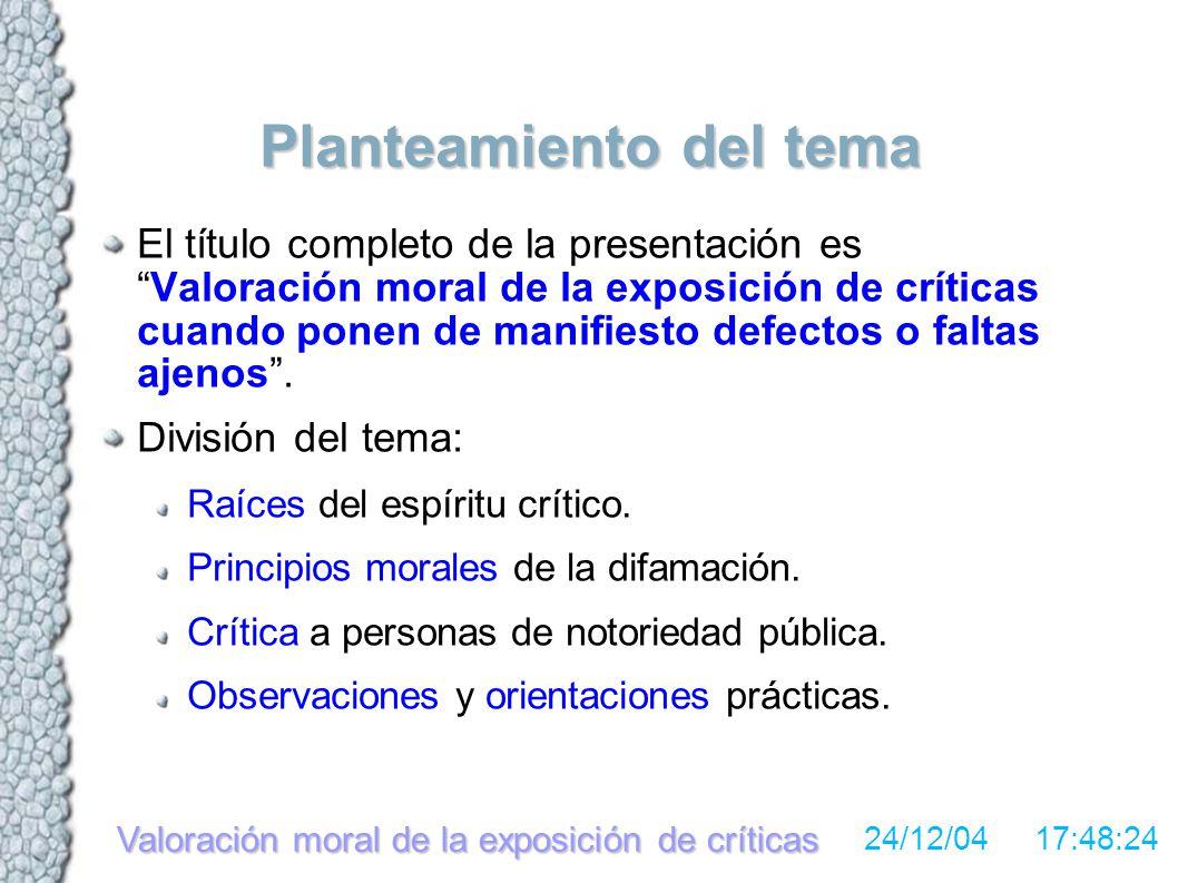 Valoración moral de la exposición de críticas 24/12/04 17:48:24 Raíces del espíritu crítico (1) Existe el vicio de resaltar los defectos de los demás sobre sus virtudes.