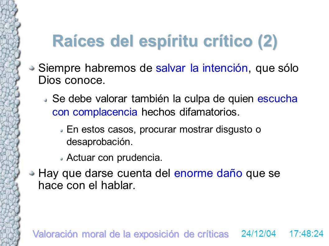 Valoración moral de la exposición de críticas 24/12/04 17:48:24 Raíces del espíritu crítico (2) Siempre habremos de salvar la intención, que sólo Dios conoce.