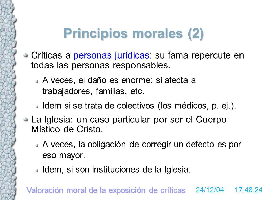 Valoración moral de la exposición de críticas 24/12/04 17:48:24 Principios morales (2) Críticas a personas jurídicas: su fama repercute en todas las personas responsables.