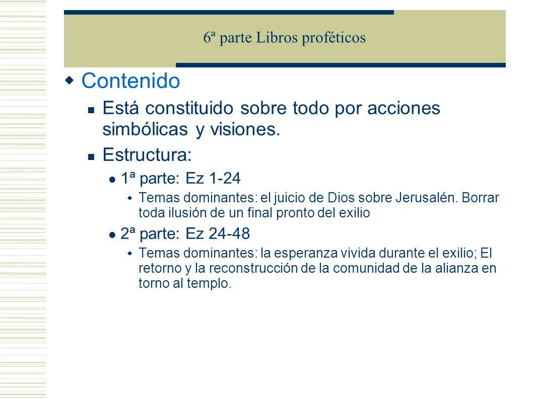 Contenido Está constituido sobre todo por acciones simbólicas y visiones. Estructura: 1ª parte: Ez 1-24 Temas dominantes: el juicio de Dios sobre Jeru