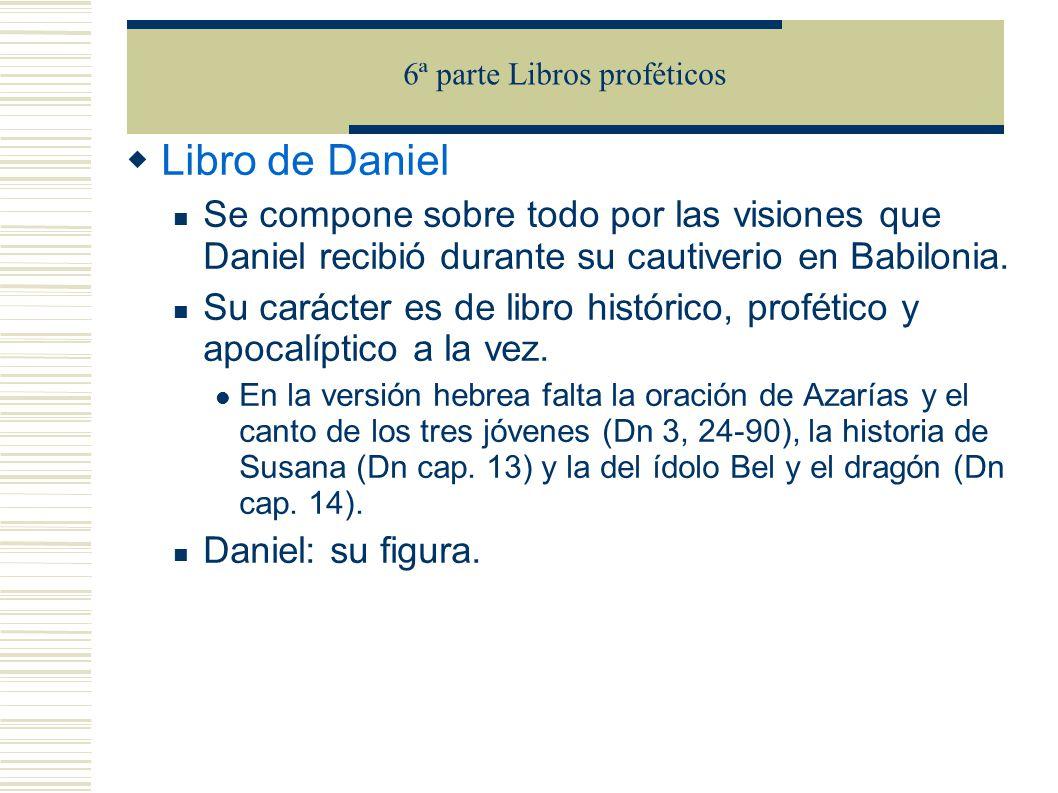 Libro de Daniel Se compone sobre todo por las visiones que Daniel recibió durante su cautiverio en Babilonia. Su carácter es de libro histórico, profé