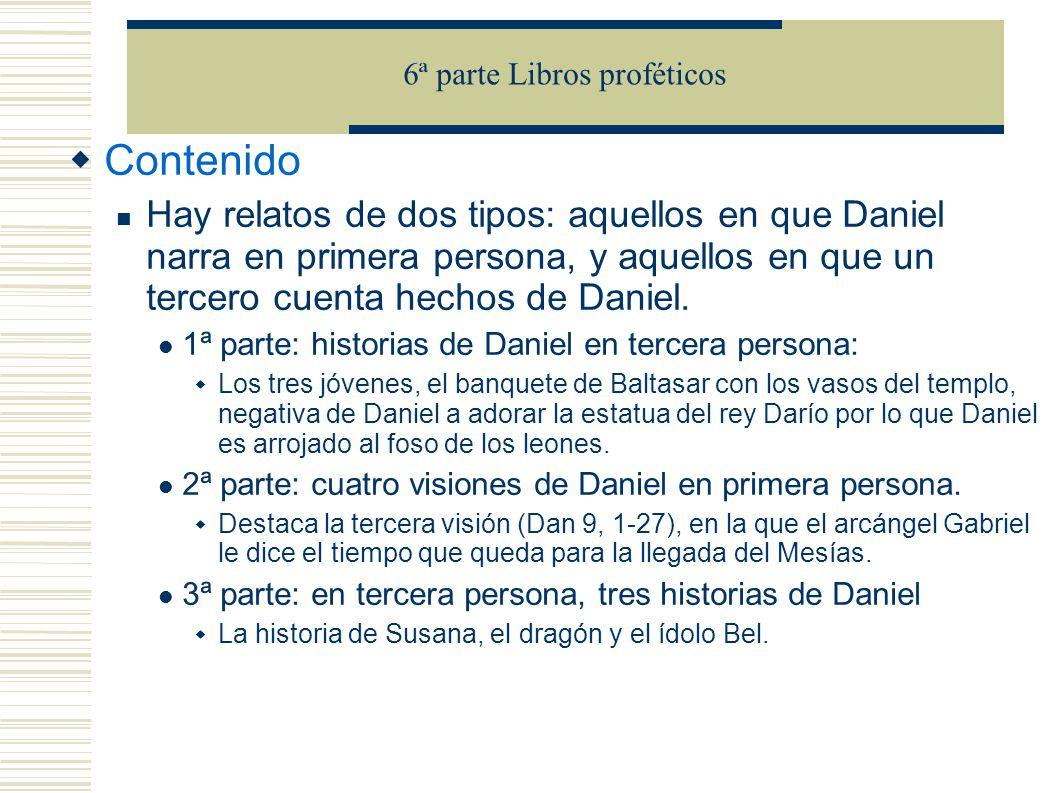 Contenido Hay relatos de dos tipos: aquellos en que Daniel narra en primera persona, y aquellos en que un tercero cuenta hechos de Daniel. 1ª parte: h