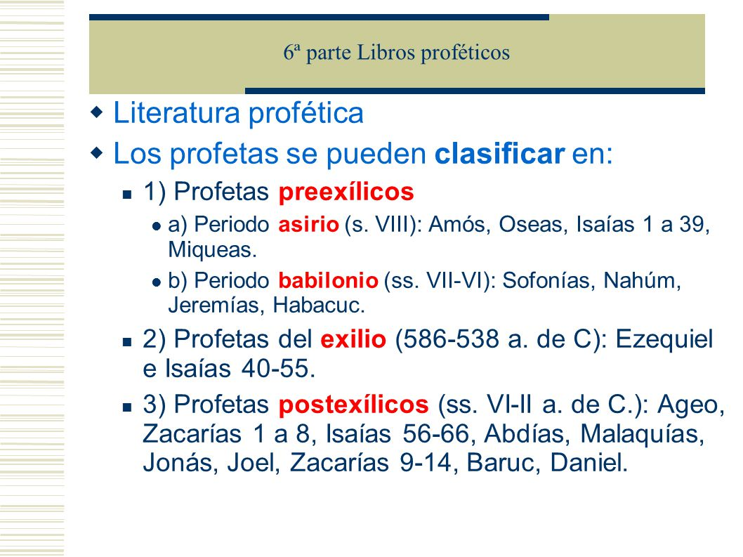 Literatura profética Los profetas se pueden clasificar en: 1) Profetas preexílicos a) Periodo asirio (s. VIII): Amós, Oseas, Isaías 1 a 39, Miqueas. b